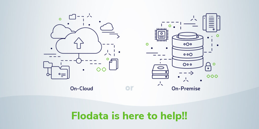 On-Cloud or  On-Premise –  Flodata is here to help!!
