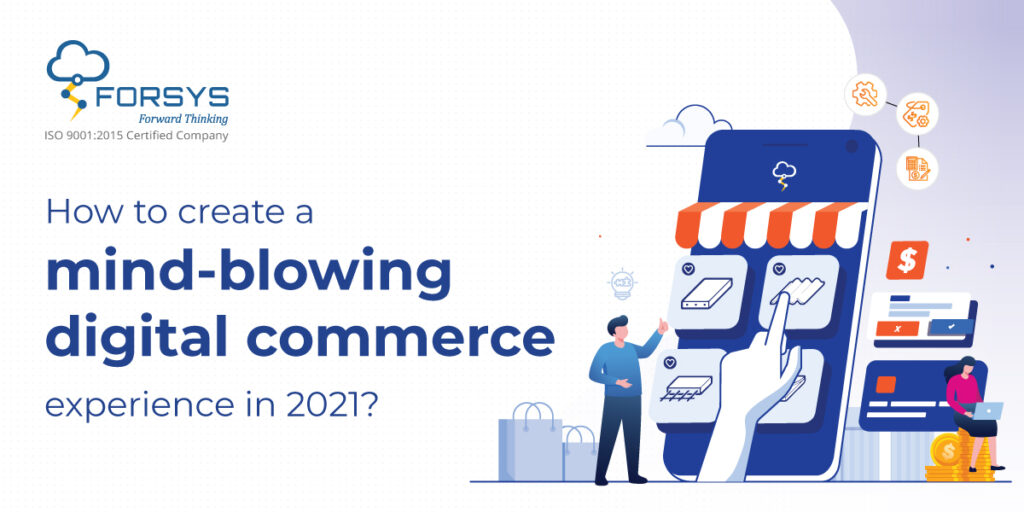How to create a mind-blowing digital commerce experience in 2021?