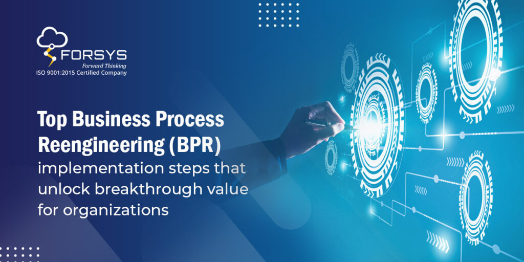 Top Business Process Reengineering (BPR) implementation steps that unlock breakthrough value for organizations